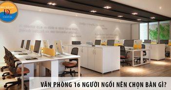 Thiết kế văn phòng 16 người ngồi nên chọn bàn làm việc gì?